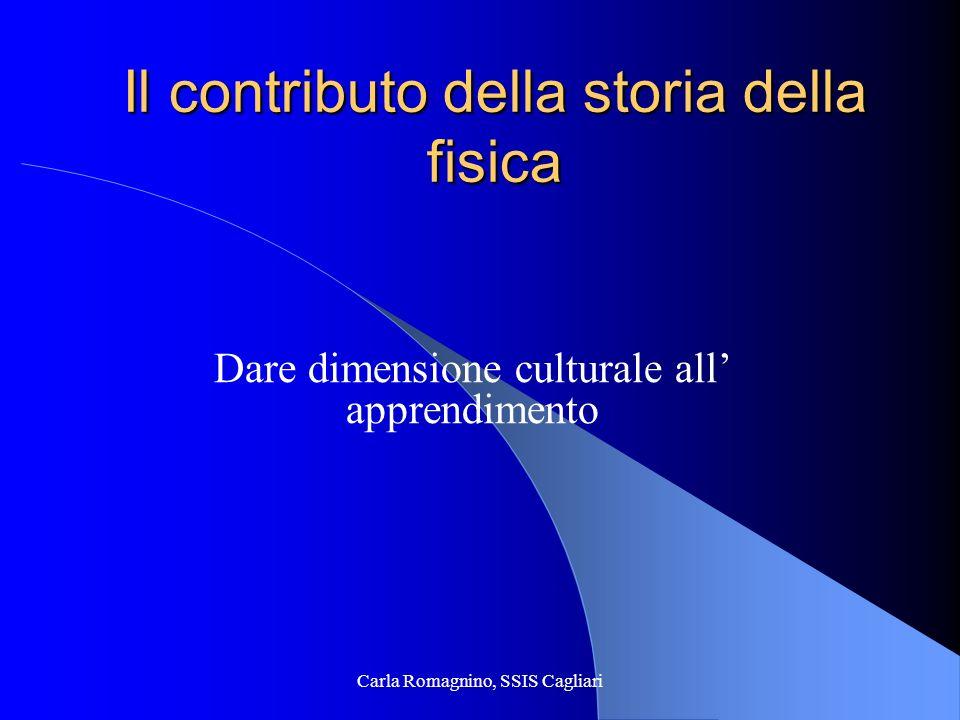 Carla Romagnino, SSIS Cagliari Le leggi e le teorie sono formulate da uomini e donne che osservano, interpretano, analizzano … e la cui mentalità è formata dalla società alla quale appartengono.