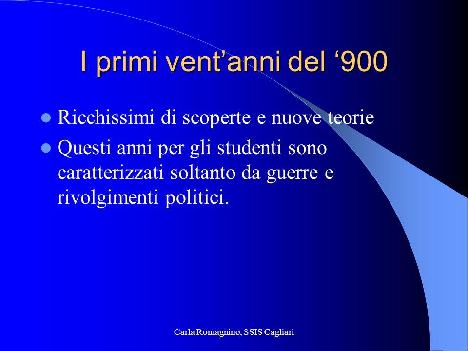 Carla Romagnino, SSIS Cagliari I primi ventanni del 900 Ricchissimi di scoperte e nuove teorie Questi anni per gli studenti sono caratterizzati soltan
