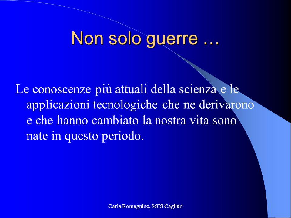 Carla Romagnino, SSIS Cagliari Non solo guerre … Le conoscenze più attuali della scienza e le applicazioni tecnologiche che ne derivarono e che hanno