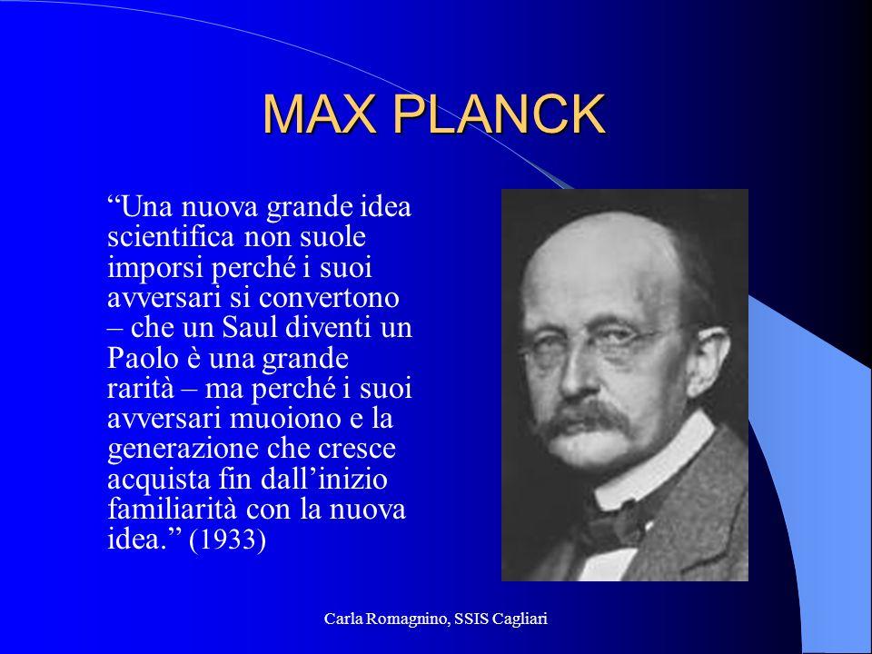 Carla Romagnino, SSIS Cagliari MAX PLANCK Una nuova grande idea scientifica non suole imporsi perché i suoi avversari si convertono – che un Saul dive