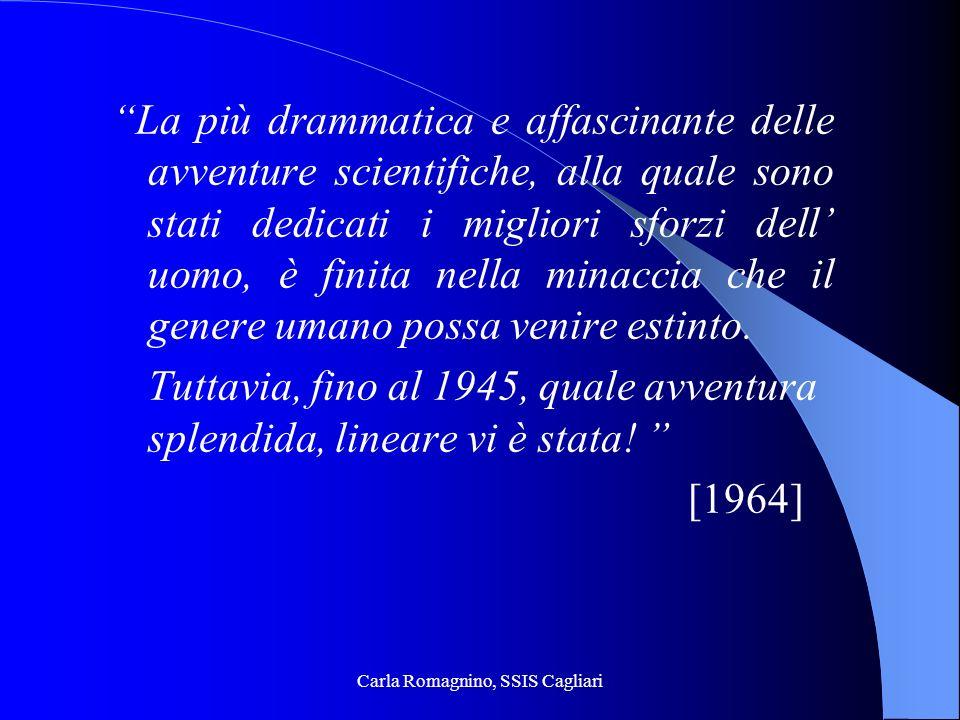 Carla Romagnino, SSIS Cagliari La più drammatica e affascinante delle avventure scientifiche, alla quale sono stati dedicati i migliori sforzi dell uo