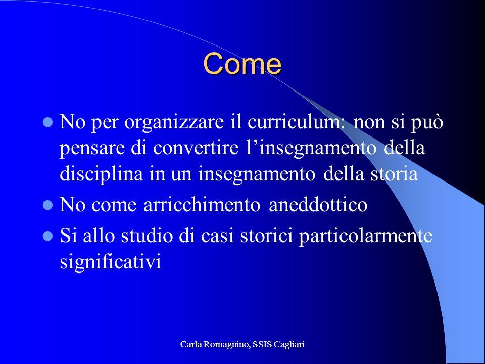 Carla Romagnino, SSIS Cagliari Come No per organizzare il curriculum: non si può pensare di convertire linsegnamento della disciplina in un insegnamen
