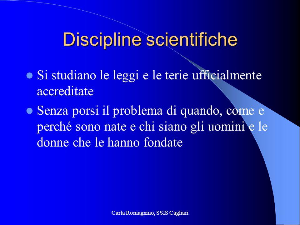 Carla Romagnino, SSIS Cagliari Discipline scientifiche Si studiano le leggi e le terie ufficialmente accreditate Senza porsi il problema di quando, co