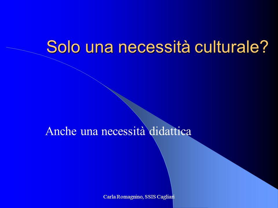 Carla Romagnino, SSIS Cagliari Doppia valenza Culturale mette in evidenza il modo di ragionare dello scienziato Formativa aiuta a valutare i limiti della scienza e la disponibilità al cambiamento