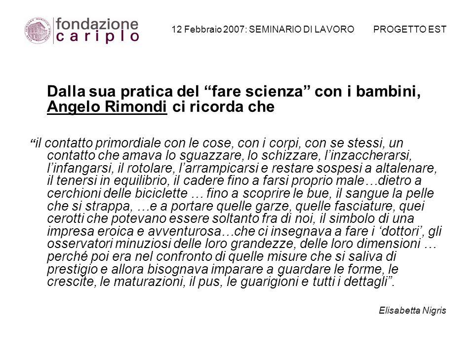 12 Febbraio 2007: SEMINARIO DI LAVORO PROGETTO EST Dalla sua pratica del fare scienza con i bambini, Angelo Rimondi ci ricorda che il contatto primord