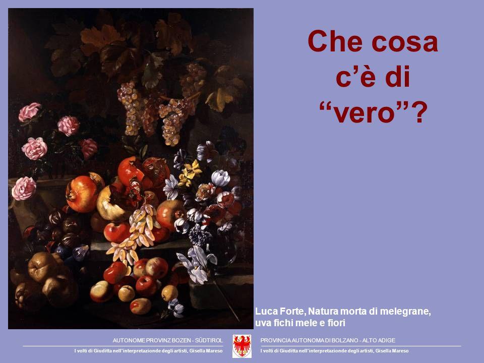 Che cosa cè di vero? Luca Forte, Natura morta di melegrane, uva fichi mele e fiori AUTONOME PROVINZ BOZEN - SÜDTIROLPROVINCIA AUTONOMA DI BOLZANO - AL