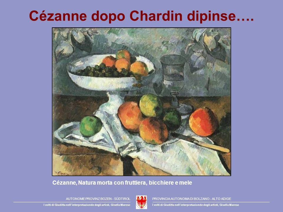 Cézanne dopo Chardin dipinse…. Cézanne, Natura morta con fruttiera, bicchiere e mele AUTONOME PROVINZ BOZEN - SÜDTIROLPROVINCIA AUTONOMA DI BOLZANO -