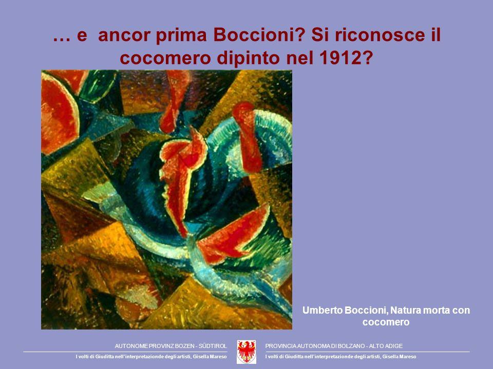 … e ancor prima Boccioni? Si riconosce il cocomero dipinto nel 1912? Umberto Boccioni, Natura morta con cocomero AUTONOME PROVINZ BOZEN - SÜDTIROLPROV