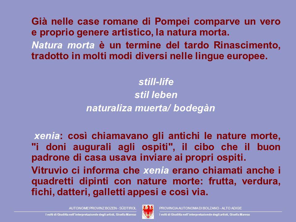 Già nelle case romane di Pompei comparve un vero e proprio genere artistico, la natura morta. Natura morta è un termine del tardo Rinascimento, tradot
