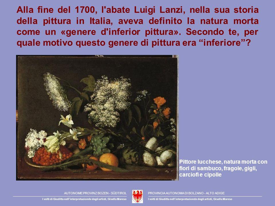Alla fine del 1700, l'abate Luigi Lanzi, nella sua storia della pittura in Italia, aveva definito la natura morta come un «genere d'inferior pittura».