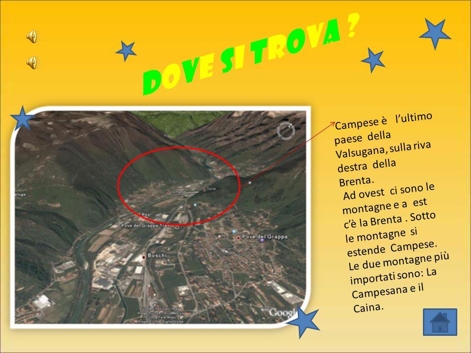 dove si trova .Campese è lultimo paese della Valsugana, sulla riva destra della Brenta.