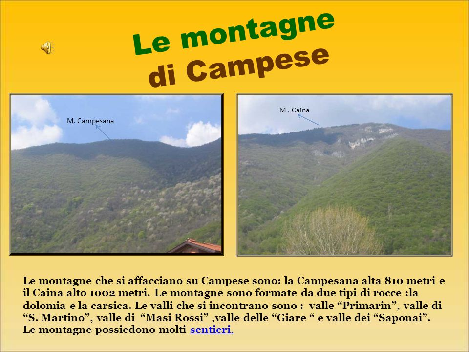 Le montagne di Campese Le montagne che si affacciano su Campese sono: la Campesana alta 810 metri e il Caina alto 1002 metri.