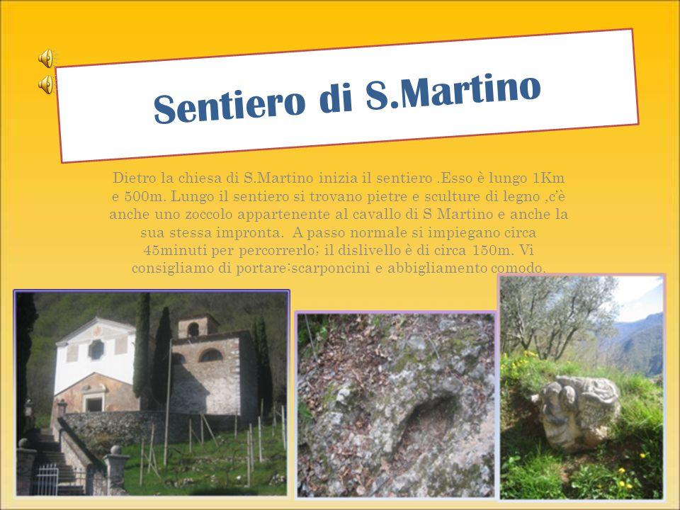 Sentiero di S.Martino Dietro la chiesa di S.Martino inizia il sentiero.Esso è lungo 1Km e 500m.