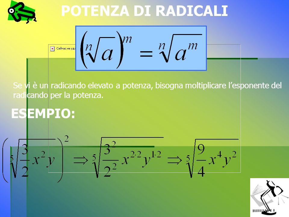 TRASPORTO DENTRO AL SEGNO DI RADICE DI UNO O PIÚ FATTORI Uno o più fattori positivi si possono trasportare dentro il segno di radice elevandoli a potenza uguale all indice.