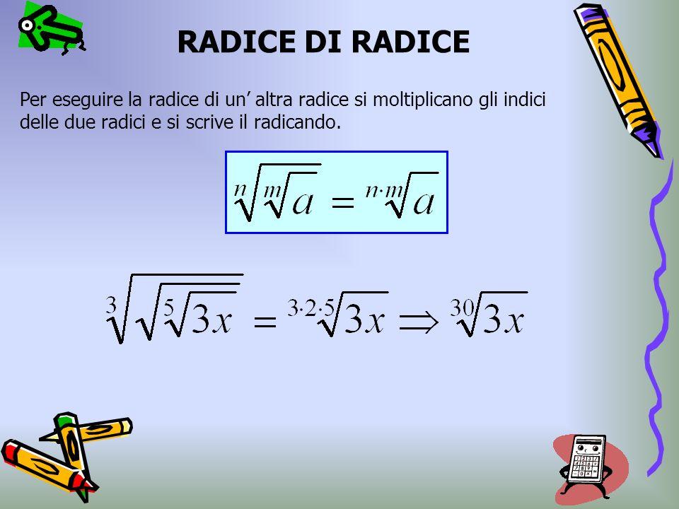 POTENZA DI RADICALI ESEMPIO: Se vi è un radicando elevato a potenza, bisogna moltiplicare lesponente del radicando per la potenza.
