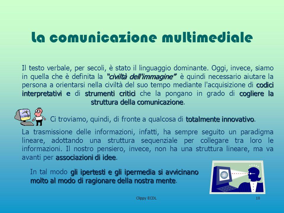 Clippy ECDL10 La comunicazione multimediale civiltà dell'immagine codici interpretativistrumenti criticicogliere la struttura della comunicazione tota