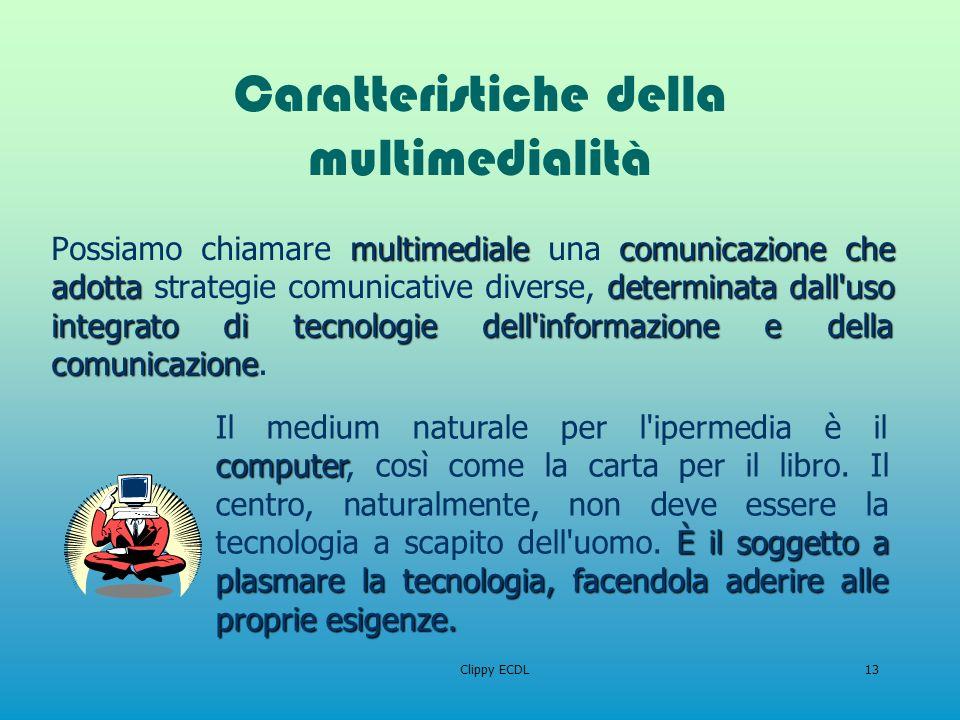 Clippy ECDL13 Caratteristiche della multimedialità multimedialecomunicazione che adotta determinata dall'uso integrato di tecnologie dell'informazione