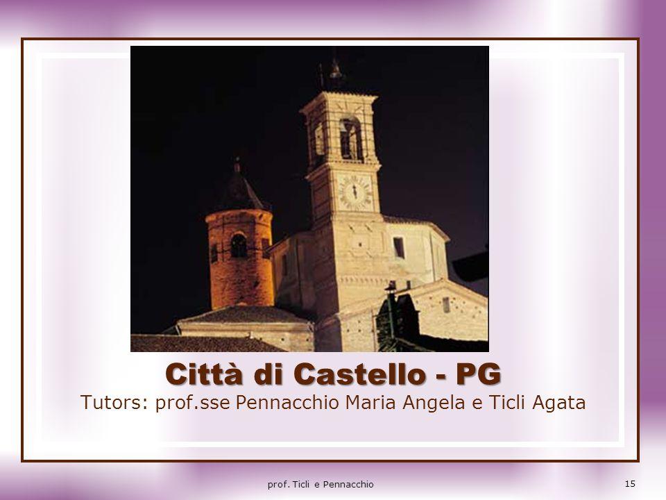 Città di Castello - PG Tutors: prof.sse Pennacchio Maria Angela e Ticli Agata 15 prof. Ticli e Pennacchio