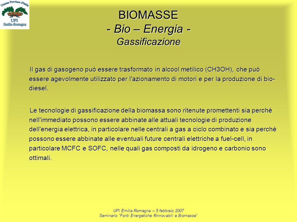 UPI Emilia Romagna – 5 febbraio 2007 Seminario Fonti Energetiche Rinnovabili e Biomasse BIOMASSE - Bio – Energia - Gassificazione Il gas di gasogeno p