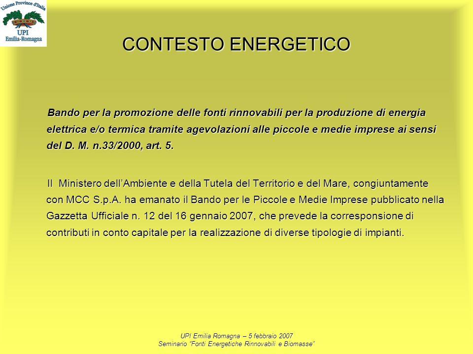 UPI Emilia Romagna – 5 febbraio 2007 Seminario Fonti Energetiche Rinnovabili e Biomasse CONTESTO ENERGETICO Bando per la promozione delle fonti rinnov