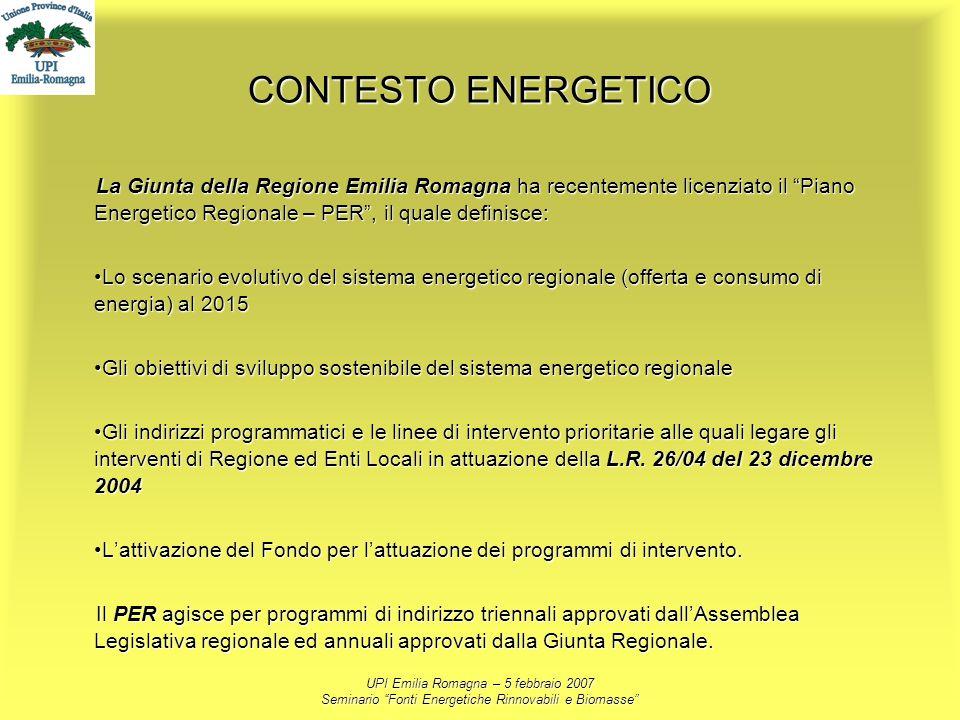 UPI Emilia Romagna – 5 febbraio 2007 Seminario Fonti Energetiche Rinnovabili e Biomasse CONTESTO ENERGETICO La Giunta della Regione Emilia Romagna ha