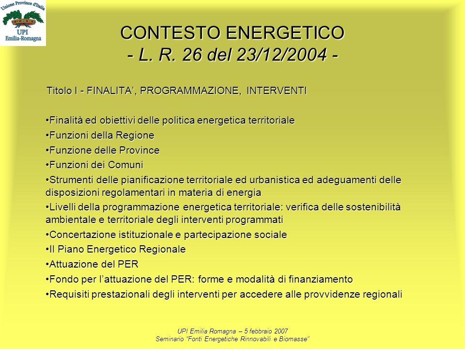 UPI Emilia Romagna – 5 febbraio 2007 Seminario Fonti Energetiche Rinnovabili e Biomasse CONTESTO ENERGETICO - L. R. 26 del 23/12/2004 - Titolo I - FIN