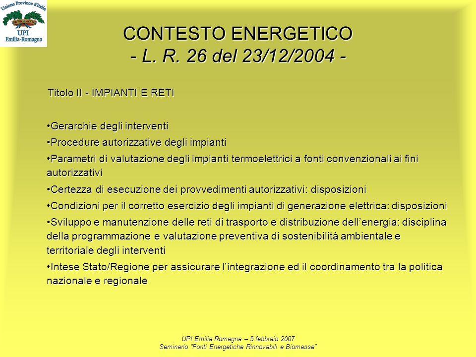 UPI Emilia Romagna – 5 febbraio 2007 Seminario Fonti Energetiche Rinnovabili e Biomasse CONTESTO ENERGETICO - L. R. 26 del 23/12/2004 - Titolo II - IM