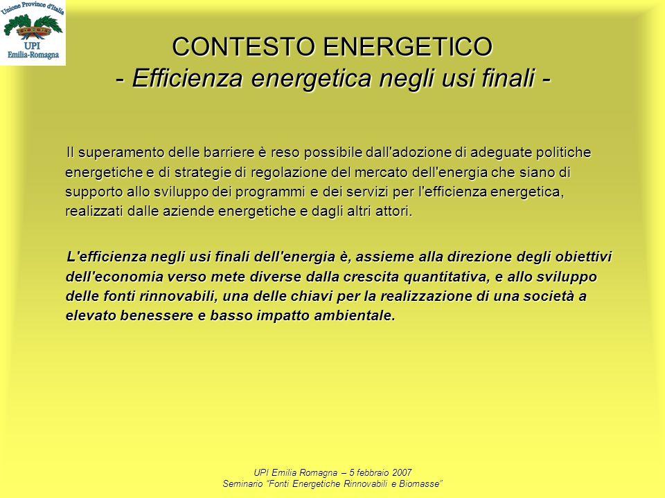 UPI Emilia Romagna – 5 febbraio 2007 Seminario Fonti Energetiche Rinnovabili e Biomasse CONTESTO ENERGETICO - Efficienza energetica negli usi finali -