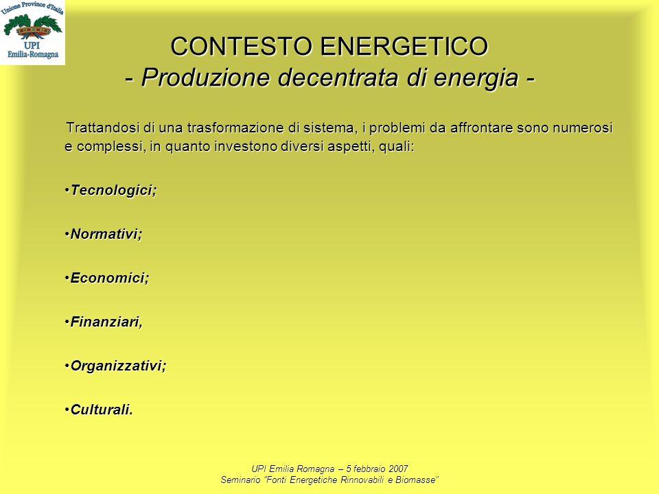 UPI Emilia Romagna – 5 febbraio 2007 Seminario Fonti Energetiche Rinnovabili e Biomasse CONTESTO ENERGETICO - Produzione decentrata di energia - Tratt