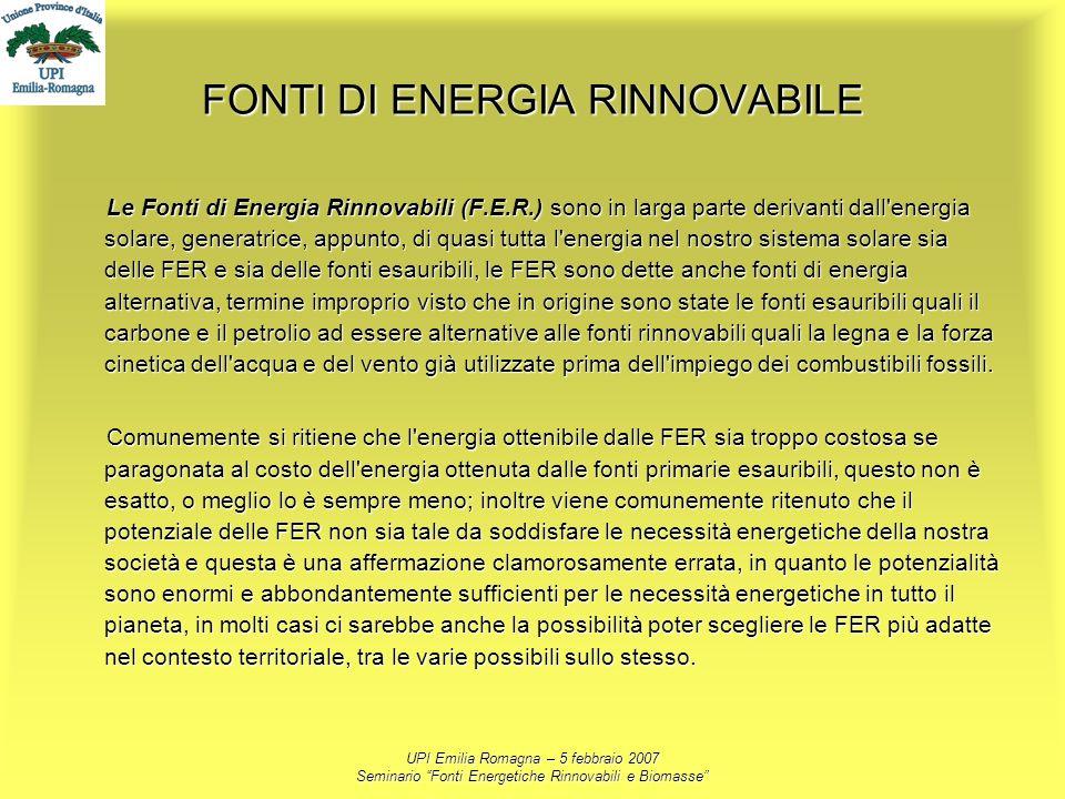 UPI Emilia Romagna – 5 febbraio 2007 Seminario Fonti Energetiche Rinnovabili e Biomasse FONTI DI ENERGIA RINNOVABILE Le Fonti di Energia Rinnovabili (