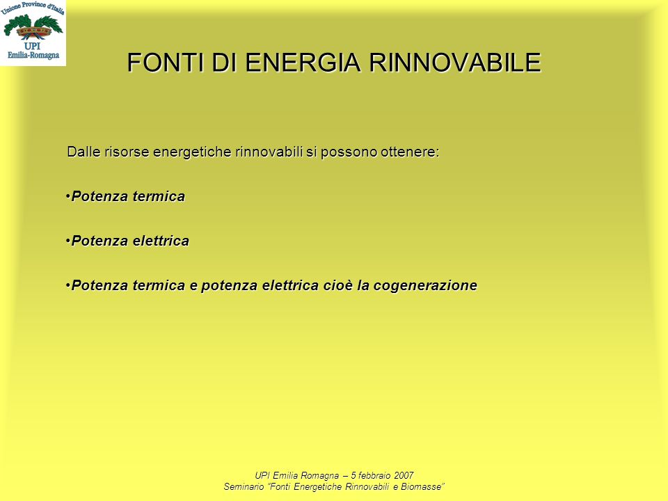 UPI Emilia Romagna – 5 febbraio 2007 Seminario Fonti Energetiche Rinnovabili e Biomasse FONTI DI ENERGIA RINNOVABILE Dalle risorse energetiche rinnova