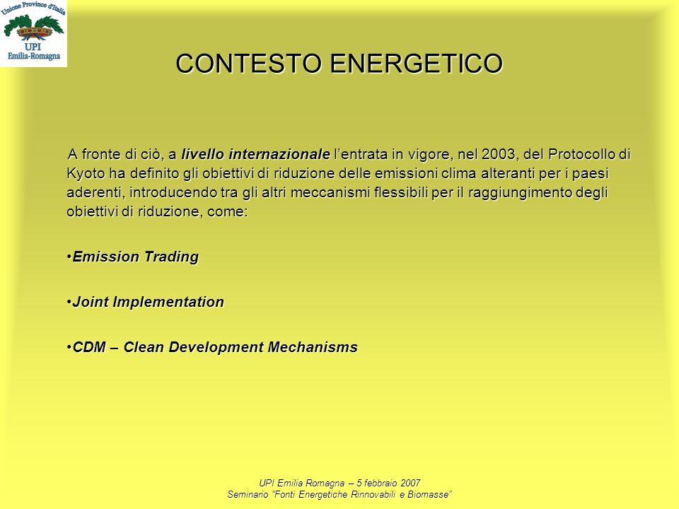 UPI Emilia Romagna – 5 febbraio 2007 Seminario Fonti Energetiche Rinnovabili e Biomasse CONTESTO ENERGETICO A fronte di ciò, a livello internazionale