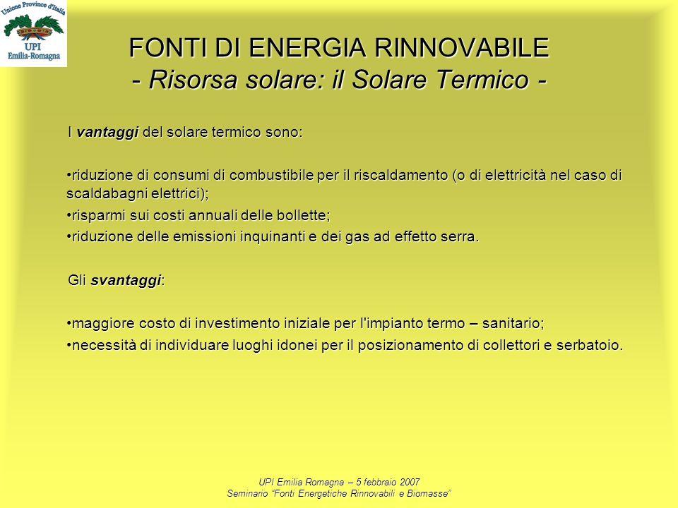UPI Emilia Romagna – 5 febbraio 2007 Seminario Fonti Energetiche Rinnovabili e Biomasse FONTI DI ENERGIA RINNOVABILE - Risorsa solare: il Solare Termi