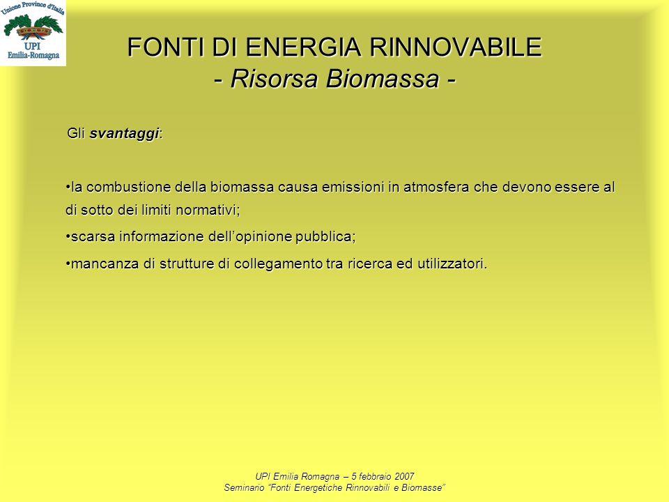 UPI Emilia Romagna – 5 febbraio 2007 Seminario Fonti Energetiche Rinnovabili e Biomasse FONTI DI ENERGIA RINNOVABILE - Risorsa Biomassa - Gli svantagg