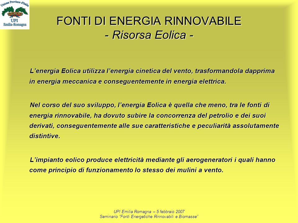UPI Emilia Romagna – 5 febbraio 2007 Seminario Fonti Energetiche Rinnovabili e Biomasse FONTI DI ENERGIA RINNOVABILE - Risorsa Eolica - Lenergia Eolic