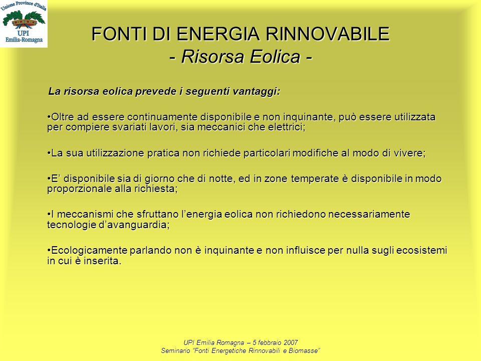UPI Emilia Romagna – 5 febbraio 2007 Seminario Fonti Energetiche Rinnovabili e Biomasse FONTI DI ENERGIA RINNOVABILE - Risorsa Eolica - La risorsa eol