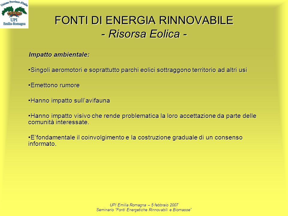 UPI Emilia Romagna – 5 febbraio 2007 Seminario Fonti Energetiche Rinnovabili e Biomasse FONTI DI ENERGIA RINNOVABILE - Risorsa Eolica - Impatto ambien