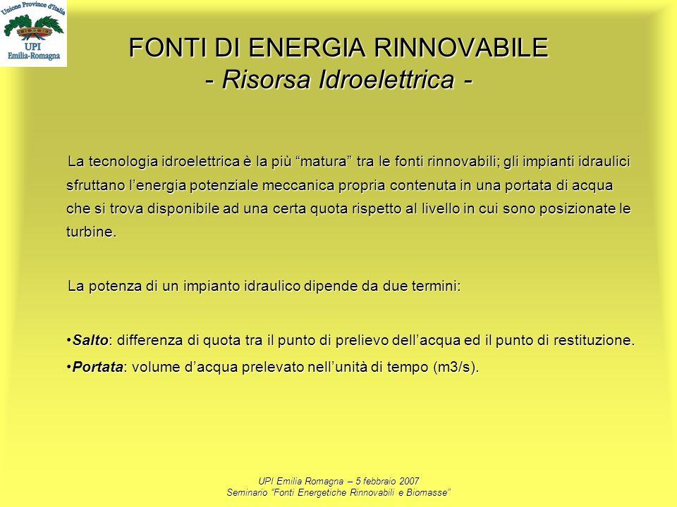 UPI Emilia Romagna – 5 febbraio 2007 Seminario Fonti Energetiche Rinnovabili e Biomasse FONTI DI ENERGIA RINNOVABILE - Risorsa Idroelettrica - La tecn