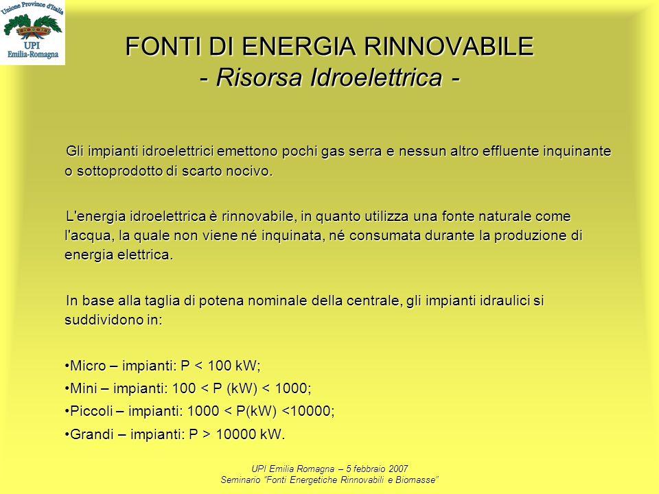 UPI Emilia Romagna – 5 febbraio 2007 Seminario Fonti Energetiche Rinnovabili e Biomasse FONTI DI ENERGIA RINNOVABILE - Risorsa Idroelettrica - Gli imp