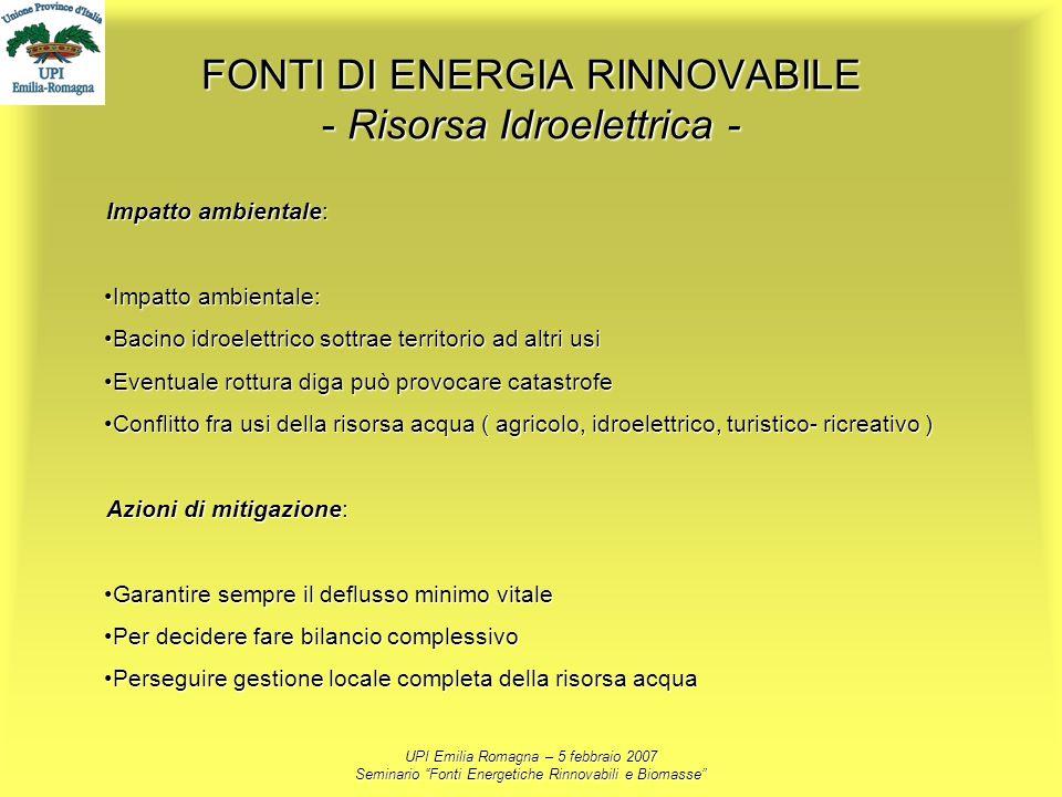 UPI Emilia Romagna – 5 febbraio 2007 Seminario Fonti Energetiche Rinnovabili e Biomasse FONTI DI ENERGIA RINNOVABILE - Risorsa Idroelettrica - Impatto