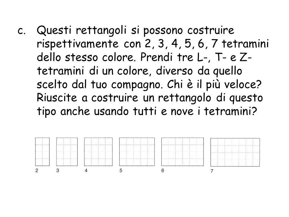 c.Questi rettangoli si possono costruire rispettivamente con 2, 3, 4, 5, 6, 7 tetramini dello stesso colore. Prendi tre L-, T- e Z- tetramini di un co