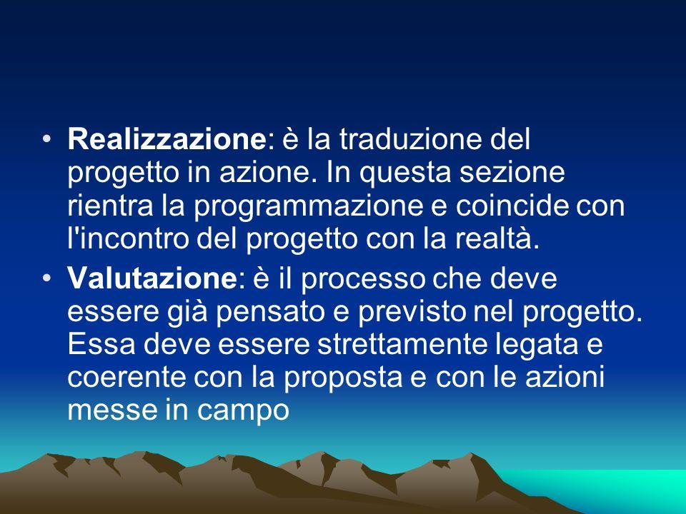 Realizzazione: è la traduzione del progetto in azione. In questa sezione rientra la programmazione e coincide con l'incontro del progetto con la realt