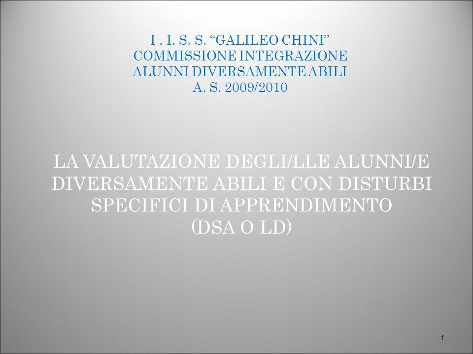 LA VALUTAZIONE DEGLI/LLE ALUNNI/E DIVERSAMENTE ABILI E CON DISTURBI SPECIFICI DI APPRENDIMENTO (DSA O LD) 1 I. I. S. S. GALILEO CHINI COMMISSIONE INTE