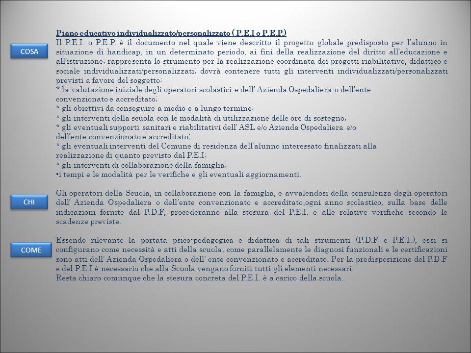 7 Piano educativo individualizzato/personalizzato ( P.E.I o P.E.P.) Il P.E.I. o P.E.P. è il documento nel quale viene descritto il progetto globale pr