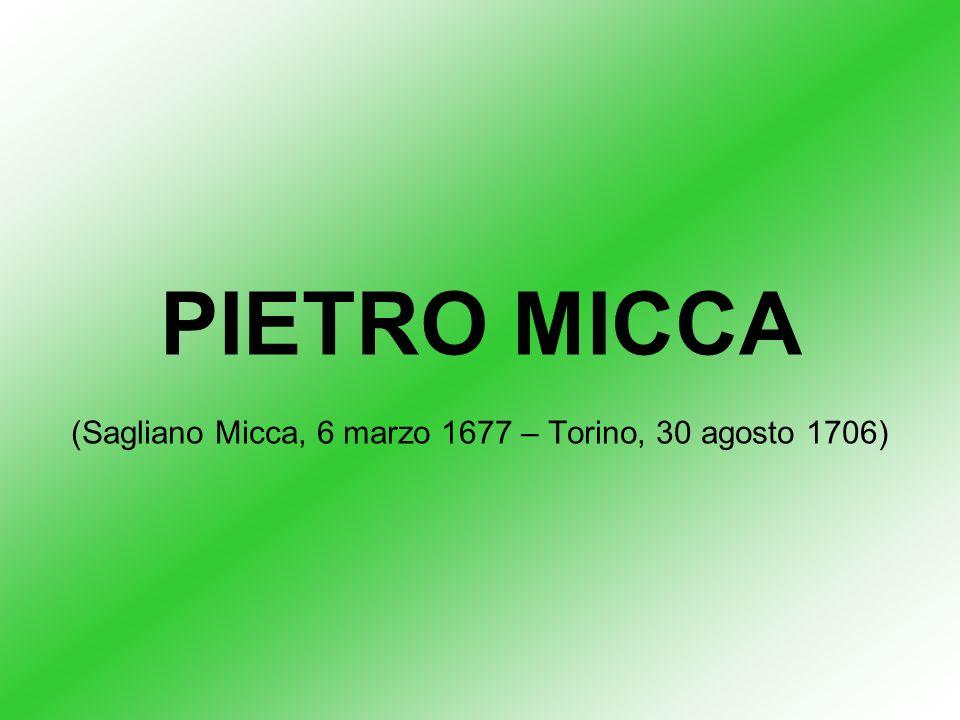 PIETRO MICCA (Sagliano Micca, 6 marzo 1677 – Torino, 30 agosto 1706)