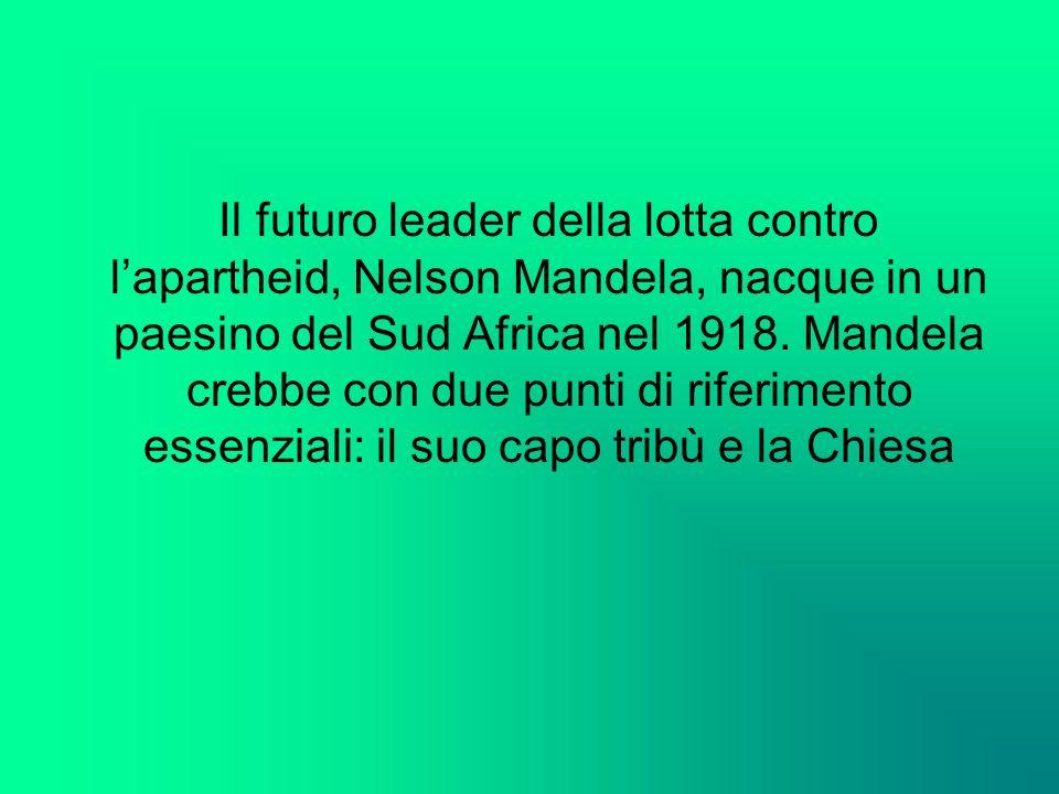 Il futuro leader della lotta contro lapartheid, Nelson Mandela, nacque in un paesino del Sud Africa nel 1918. Mandela crebbe con due punti di riferime