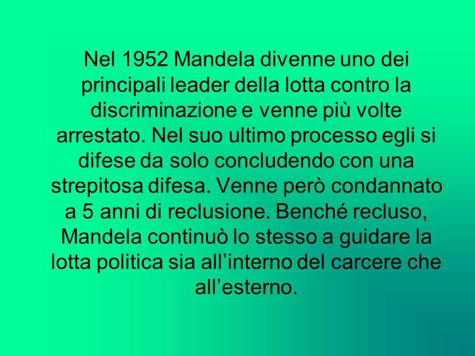 Nel 1952 Mandela divenne uno dei principali leader della lotta contro la discriminazione e venne più volte arrestato. Nel suo ultimo processo egli si