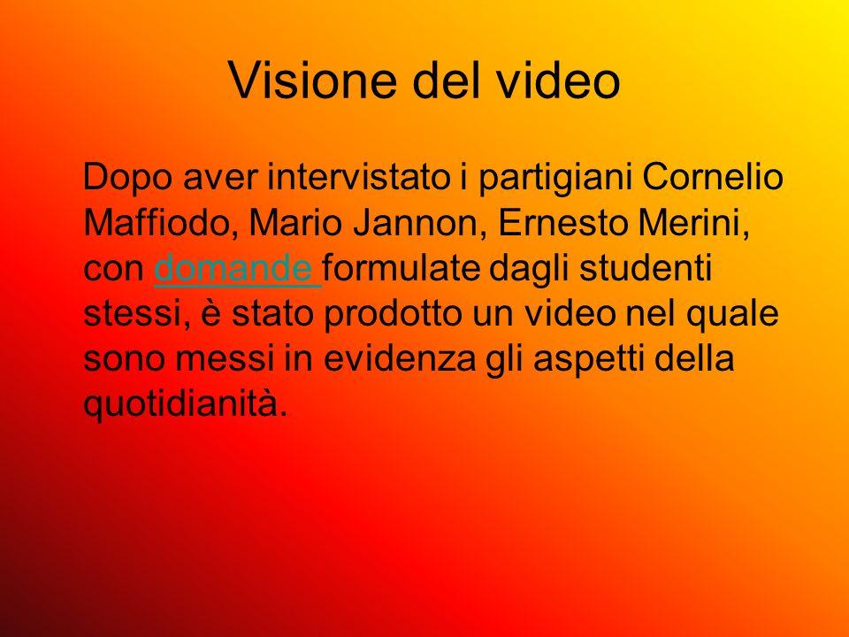 Visione del video Dopo aver intervistato i partigiani Cornelio Maffiodo, Mario Jannon, Ernesto Merini, con domande formulate dagli studenti stessi, è