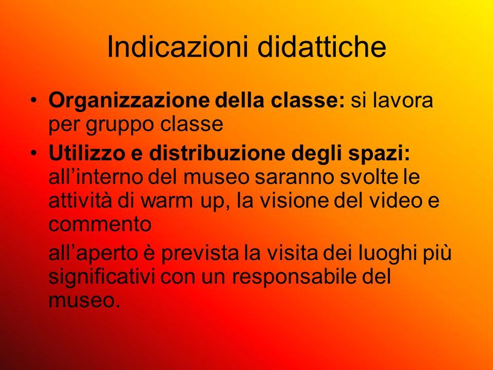 Indicazioni didattiche Organizzazione della classe: si lavora per gruppo classe Utilizzo e distribuzione degli spazi: allinterno del museo saranno svo