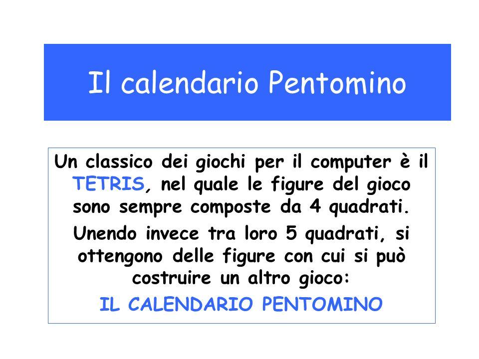 Materiale: Carta quadrettata Forbici Cartoncini colorati o fogli di gomma porosa Il calendario Pentomino